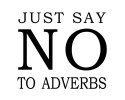 Just Say NO To Adverbs